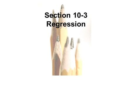 Copyright © 2010, 2007, 2004 Pearson Education, Inc. All Rights Reserved. 10.1 - 1 Section 10-3 Regression.