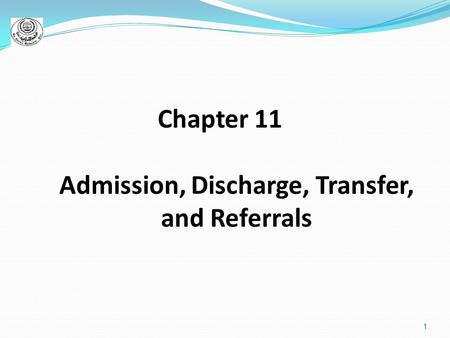 1 Chapter 11 Admission, Discharge, Transfer, and Referrals.