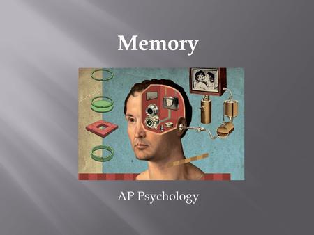 Memory AP Psychology.  Persistence of learning over time via the storage and retrieval of information  Can you remember your first memory? Why do you.