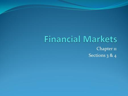 Financial Markets Chapter 11 Sections 3 & 4.