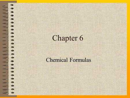 Chapter 6 Chemical Formulas. OBJECTIVES 1. Distinguish between ionic and molecular compounds. 2. Define cation and anion and relate them to metal and.