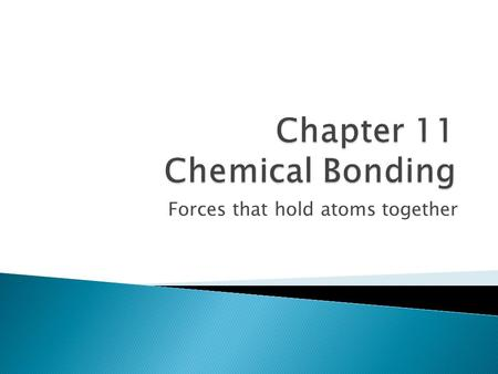 Forces that hold atoms together.  There are several major types of bonds. Ionic, covalent and metallic bonds are the three most common types of bonds.