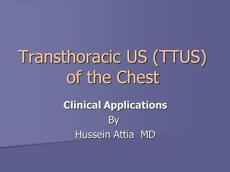 Transthoracic US (TTUS) of the Chest Clinical Applications By Hussein Attia MD.
