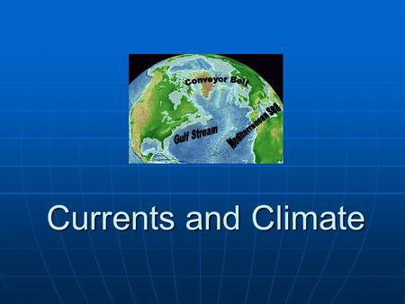Currents and Climate.