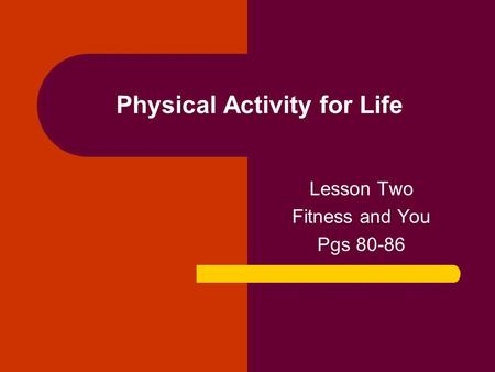 Physical Activity for Life Lesson Two Fitness and You Pgs 80-86.