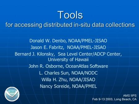 Tools for accessing distributed in-situ data collections Donald W. Denbo, NOAA/PMEL-JISAO Jason E. Fabritz, NOAA/PMEL-JISAO Bernard J. Kilonsky, Sea Level.