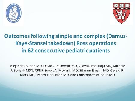 Outcomes following simple and complex (Damus- Kaye-Stansel takedown) Ross operations in 62 consecutive pediatric patients Alejandra Bueno MD, David Zurakowski.
