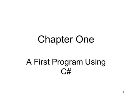 1 Chapter One A First Program Using C#. 2 Objectives Learn about programming tasks Learn object-oriented programming concepts Learn about the C# programming.