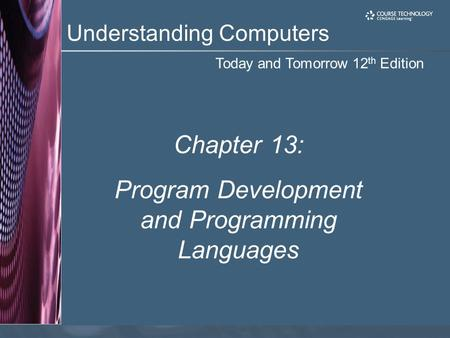 Today and Tomorrow 12 th Edition Understanding Computers Chapter 13: <strong>Program</strong> Development and <strong>Programming</strong> Languages.