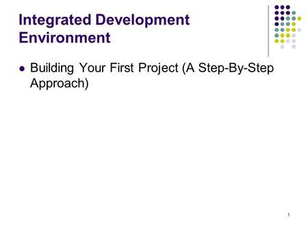 1 Integrated Development Environment Building Your First Project (A Step-By-Step Approach)