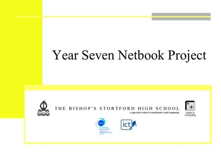 Year Seven Netbook Project. Aims of the Project To evaluate the impact on learning and teaching of using portable technologies both within and outside.