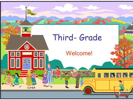 Third- Grade Welcome!. Welcome to Third Grade!  We will introduce you to third grade.  If you have any questions, we will answer general questions at.