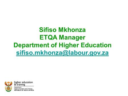 Sifiso Mkhonza ETQA Manager Department of Higher Education