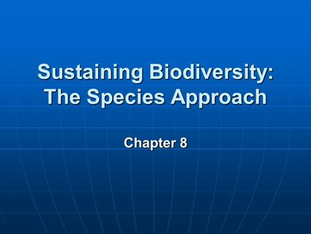 Sustaining Biodiversity: The <strong>Species</strong> Approach Chapter 8.