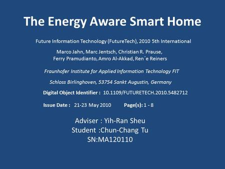 The <strong>Energy</strong> Aware Smart <strong>Home</strong> Marco Jahn, Marc Jentsch, Christian R. Prause, Ferry Pramudianto, Amro Al-Akkad, Ren´e Reiners Fraunhofer Institute for Applied.