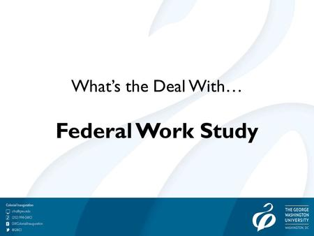 What's the Deal With… Federal Work Study. What's The Deal With FWS Presented by: Center for Career Services, Student Employment.