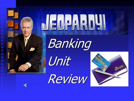 BankingUnitReview JEOPARDY Term The length of time you are required to keep your money in the account is known as the ___________.
