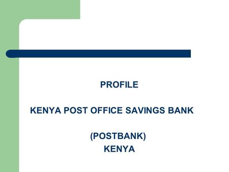 PROFILE KENYA POST OFFICE SAVINGS BANK (POSTBANK) KENYA.