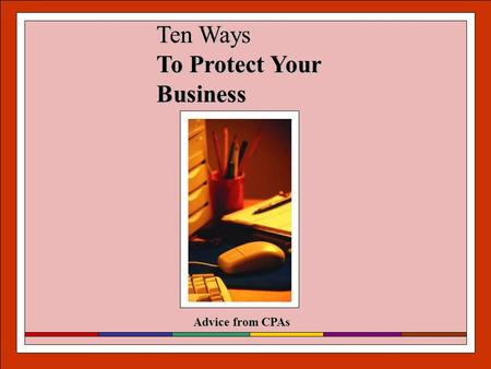 Advice from CPAs Ten Ways To Protect Your Business.