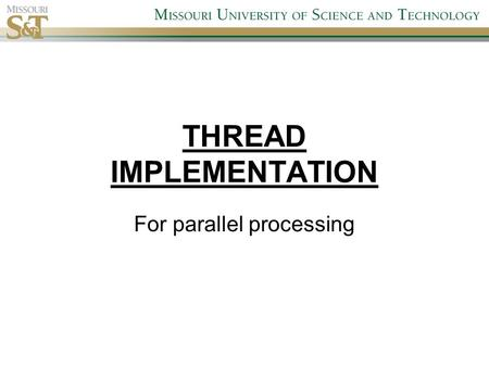 THREAD IMPLEMENTATION For parallel processing. Steps involved Creation Creates a thread with a thread id. Detach and Join All threads must be detached.