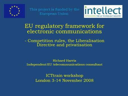 This project is funded by the European Union EU regulatory framework for electronic communications - Competition rules, the Liberalisation Directive and.