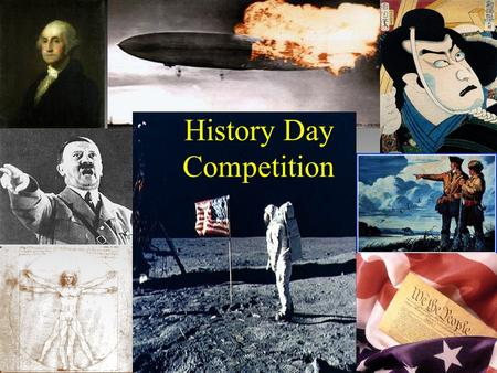 History Day Competition. What is History Day? a National Competition a chance to learn a lot about a specific topic learning how to do college level.