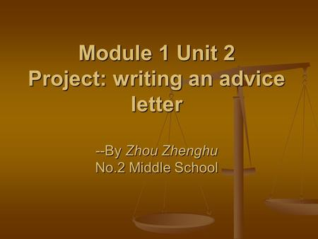 Module 1 Unit 2 Project: writing an advice letter --By Zhou Zhenghu No