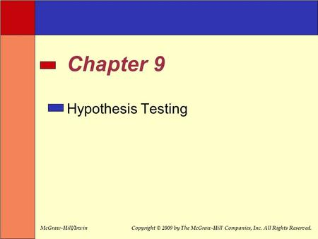 McGraw-Hill/IrwinCopyright © 2009 by The McGraw-Hill Companies, Inc. All Rights Reserved. Chapter 9 Hypothesis Testing.