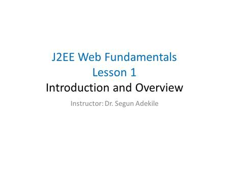 J2EE Web Fundamentals Lesson 1 Introduction and Overview