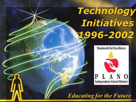 Technology Initiatives 1996-2002 Educating for the Future.
