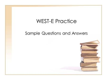 WEST-E Practice Sample Questions and Answers. The WEST-E and Syntax You should know the following: –Recognize similarities and differences between the.