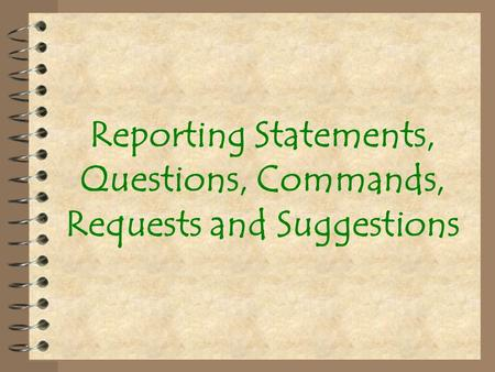 Reporting Statements, Questions, Commands, Requests and Suggestions.