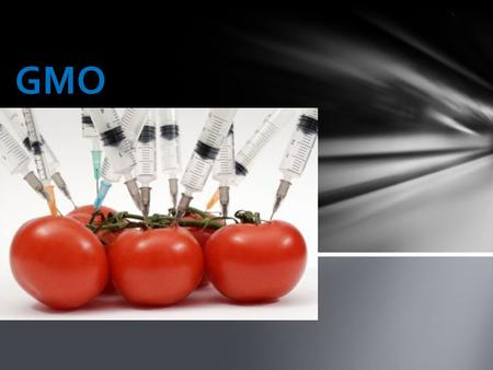 GMO. What are GMOs? GMOs are plants or animals whose cells have been inserted with a gene from an unrelated species in order to take on specific characteristics.