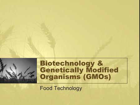 Biotechnology & Genetically Modified Organisms (GMOs) Food Technology.