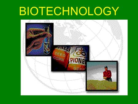 BIOTECHNOLOGY. What is Biotechnology? the use of living systems and organisms to develop or make useful products. It can also be any technological application.