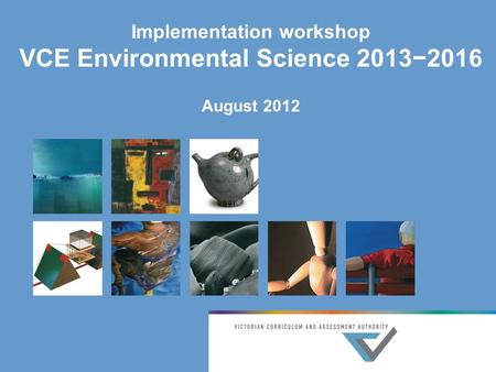 Implementation workshop VCE Environmental Science 2013−2016 August 2012.