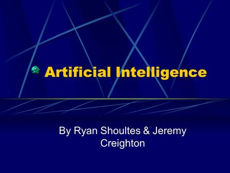Artificial Intelligence By Ryan Shoultes & Jeremy Creighton.