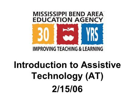 Introduction to Assistive Technology (AT) 2/15/06.