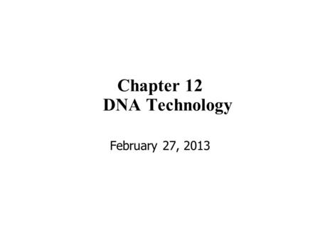 Chapter 12 DNA Technology February 27, 2013. DNA technology has led to advances in –creation of genetically modified crops and –identification and treatment.