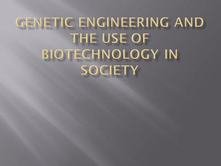  Understand the concept of genetic engineering  Understand key terms and concepts related to the science of engineering  Take a closer look at how.