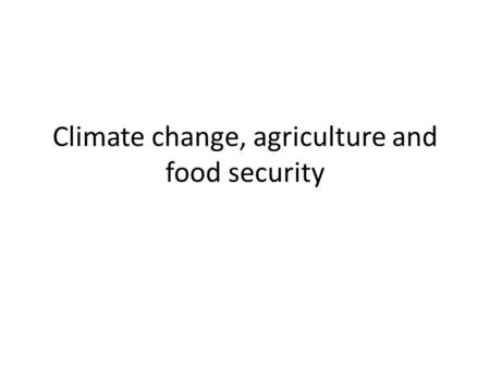 Climate change, agriculture and food security. A food-insecure (or hungry) world.