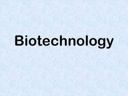 Biotechnology. Any process that uses our understanding of living things to create a product.
