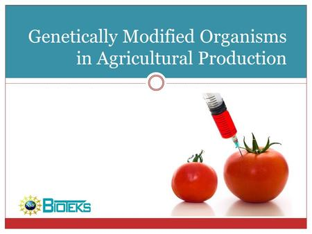 Genetically Modified Organisms in Agricultural Production.
