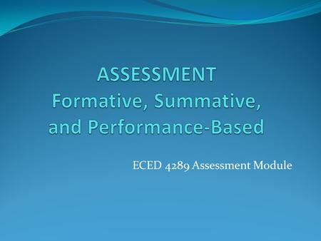 ASSESSMENT Formative, Summative, and Performance-Based