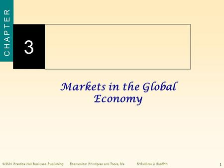 1 C H A P T E R 3 © 2001 Prentice Hall Business PublishingEconomics: Principles and Tools, 2/eO'Sullivan & Sheffrin Markets in the Global Economy.