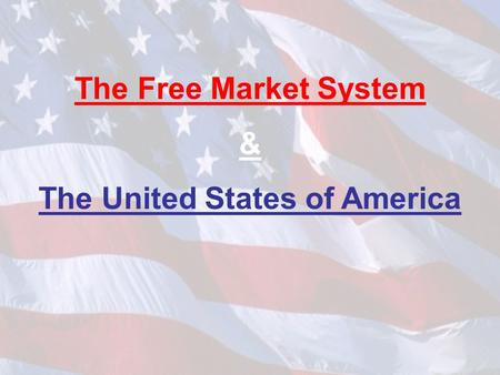 The Free Market System & The United States of America.