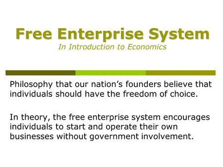 Free Enterprise System Free Enterprise System In Introduction to Economics Philosophy that our nation's founders believe that individuals should have the.