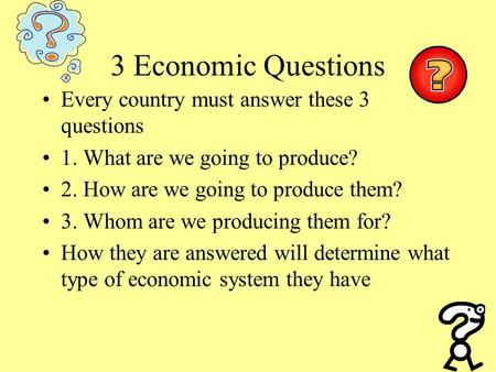 3 Economic Questions Every country must answer these 3 questions