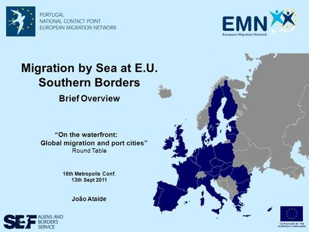 "CO-<strong>FINANCED</strong> BY THE EUROPEAN <strong>COMMISSION</strong> Migration by Sea at E.U. Southern Borders Brief Overview ""On the waterfront: Global migration and port cities"" Round."