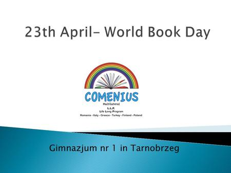 "Gimnazjum nr 1 in Tarnobrzeg. On 23th April our school celebrated the World Book Day. On this occasion, we organised a performance entitled ""Life written."